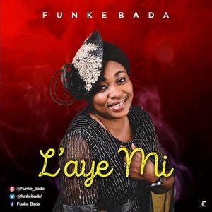 Funke Bada - L'aye Mi [MP3, Video and Lyrics]