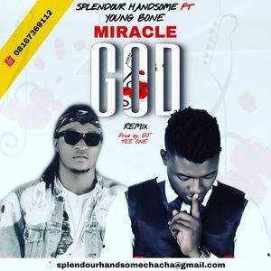 Download Miracle God Remix By Splendour Handsome Ft. Young Bone