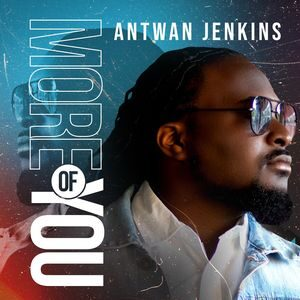 Video : More Of You By Antwan Jenkins