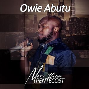 Owie Abutu - More Than Pentecost [MP3, Video and Lyrics]