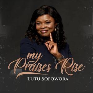 Tutu Sofowora - My Praises Rise [MP3 and Lyrics]