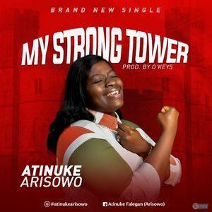 Atinuke Arisowo - My Strong Tower [MP3, Video and Lyrics]