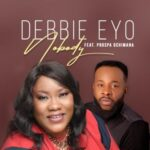 Debbie Eyo - Nobody Ft. Prospa Ochimana [MP3 and Lyrics]