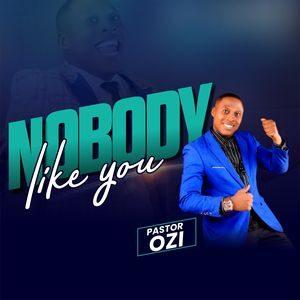 Pastor Ozi - Nobody Like You [MP3 and Lyrics]
