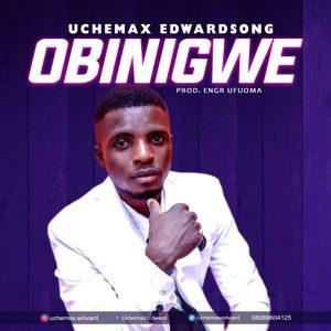 Uchemax Edward - Obinigwe [MP3 and Lyrics]