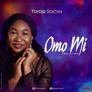Toyosi Soetan - Omo Mi [MP3 Download]
