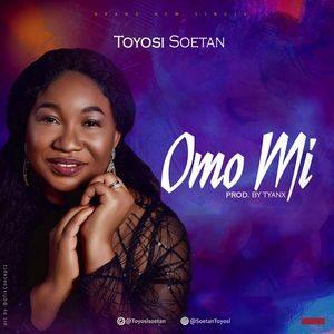 Download Omo Mi By Toyosi Soetan