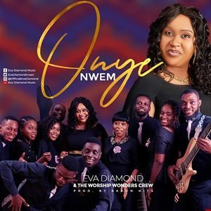 Eva Diamond - Onye Nwem Ft. The Worship Wonders Crew [MP3, Video and Lyrics]