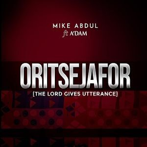 Oritsejafor (The Lord Gives Utterance) By Mike Abdul Ft. A'dam