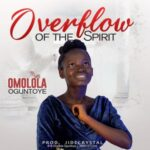 Omolola Oguntoye - Overflow Of The Spirit [MP3 and Lyrics]