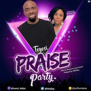 Toyosi - Praise Party Ft. Tesharah [MP3 and Video]