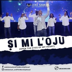 Download Si Mi L'oju (Open the Eyes of my Heart) By Leke Samuel & The Worship Vessel