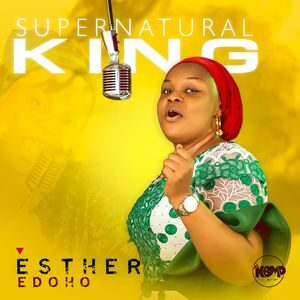 Esther Edoho - Supernatural King [MP3 and Lyrics]