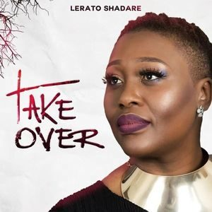 Lerato Shadare - Take Over [MP3, Video and Lyrics]