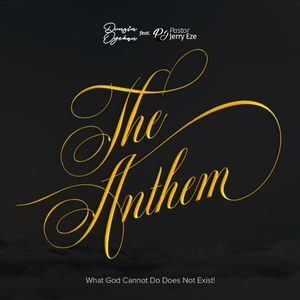 Dunsin Oyekan - The Anthem (What God Cannot Do Does Not Exist) Ft. Pst Jerry Eze