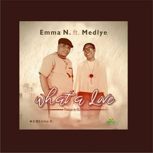 Emma N - What A Love Ft. Tokoni Medlye [MP3 and Lyrics]