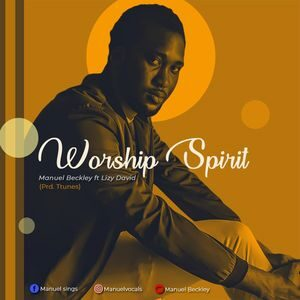 Manuel Beckley - Worship Spirit Ft. Lizzy David [MP3 and Lyrics]