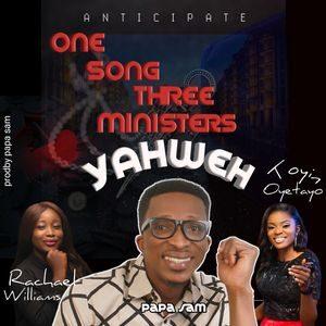 Papa Sam - Yahweh Ft. Racheal Williams & Toyin Oyetayo