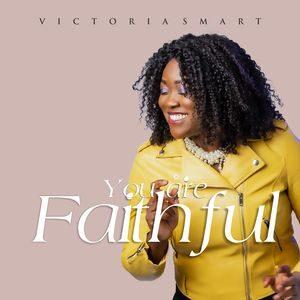 Victoria Smart - You Are Faithful [MP3 and Lyrics]