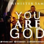 Minister Sam - You are God [MP3 and Video]