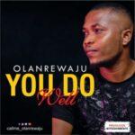 Olanrewaju - You Do Well [MP3 and Lyrics]