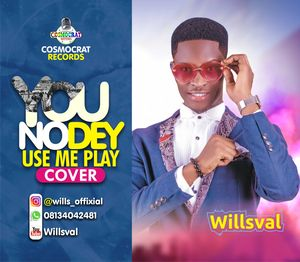 Willsval - You No Dey Use Me Play Cover [MP3 Download]
