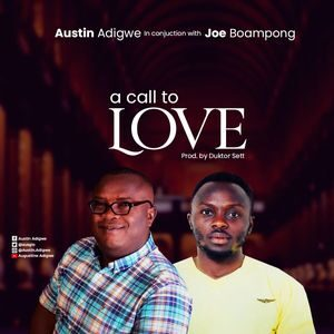 Austin Adigwe - A Call to Love Ft. Joe Boampong [MP3 and Video]