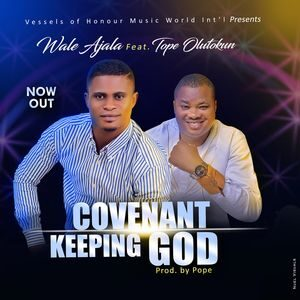 Wale Ajala - Covenant Keeping God Ft. Tope Olutokun [MP3 and Lyrics]