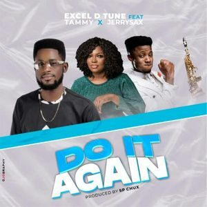 Excel D Tune - Do It Again Ft. Tammy & Jerrysax