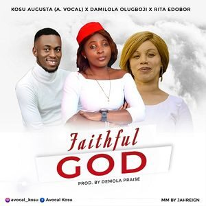 A.Vocal - Faithful God Ft. Rita Edobor & Damilola Olugboji