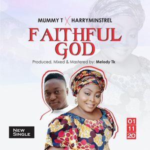 Mummy T - Faithful God Ft. Harryminstrel [MP3 Download]