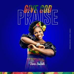 Dora Imboli - Give God Praise [MP3 and Lyrics]