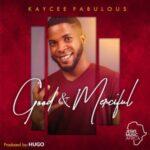 Kaycee Fabulous - Good And Merciful [MP3 Download]