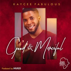 Kaycee Fabulous - Good And Merciful [MP3 Download]