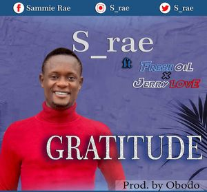 S_rae - Gratitude Ft. Fresh Oil and Jerry Love [MP3 and Lyrics]