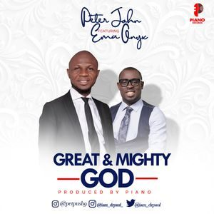 Peter John - Great And Mighty God Ft. Ema Onyx [MP3 and Lyrics]