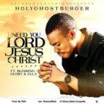 Download I Need You Lord Jesus Christ By Holyghostburger Ft. Blessing, Pamela & Glory
