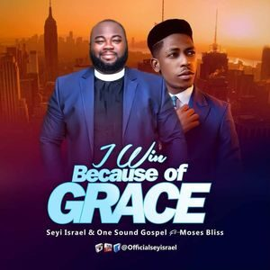 Download I Win Because of Grace By Seyi Israel & Moses Bliss
