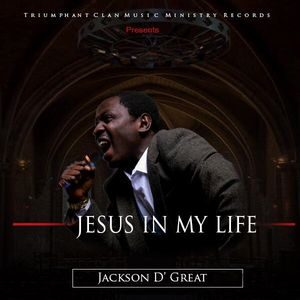 Jackson D Great - Jesus In My Life [MP3 Download]