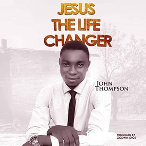 John Thompson - Jesus The Life Changer [MP3 Download]