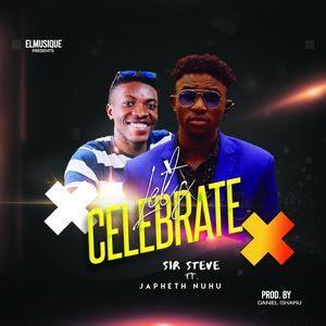 Download Let's Celebrate By Sir Steve Ft. Japheth Nuhu