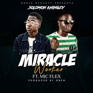 Solomon Khingzy - Miracle Worker Ft. Mic Flex [MP3 Download]