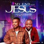 Holyghostburger - My End with Jesus Ft. Mr. Soji Harmony [MP3 Download]