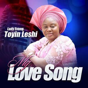 Lady Evang. Toyin Leshi - My Love Song [ALBUM]