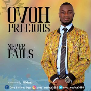 Ovoh Precious - Never Fails Ft. Minstrel Marvis [MP3 and Lyrics]
