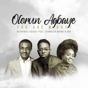 Download Olorun Agbaye - You Are Mighty By Nathaniel Bassey Ft. Chandler Moore & Oba