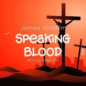 James Ibrahim - Speaking Blood [MP3 and Lyrics]