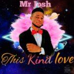 Mr Josh - This Kind Love [MP3 and Lyrics]