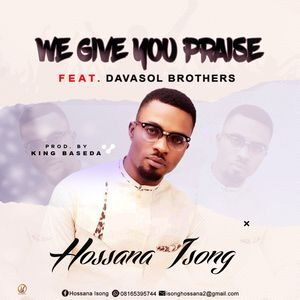 Hossana Isong - We Give You Praise Ft. Davasol Brothers [MP3 and Lyrics]