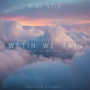 Nimi Stix - Wetin We Gain [MP3 Download]